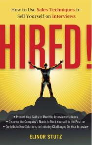 HIRED! How to Use Sales Techniques to Sell Yourself on Interviews